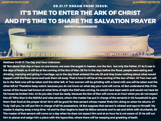 09.21.17 DREAM FROM JESUS: IT'S TIME TO ENTER THE ARK OF CHRIST AND IT'S TIME TO SHARE THE S