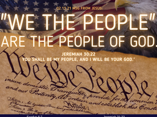 02.13.21 MSG FROM JESUS: We the people are the people of GOD.