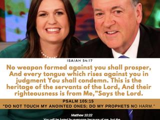 PRAY FOR SARAH HUCKABEE SANDERS & MICHAEL HUCKABEE IN JESUS' NAME.