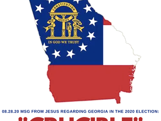 "08.28.20 MSG FROM JESUS REGARDING GEORGIA IN THE 2020 ELECTION: ""CRUCIBLE"""