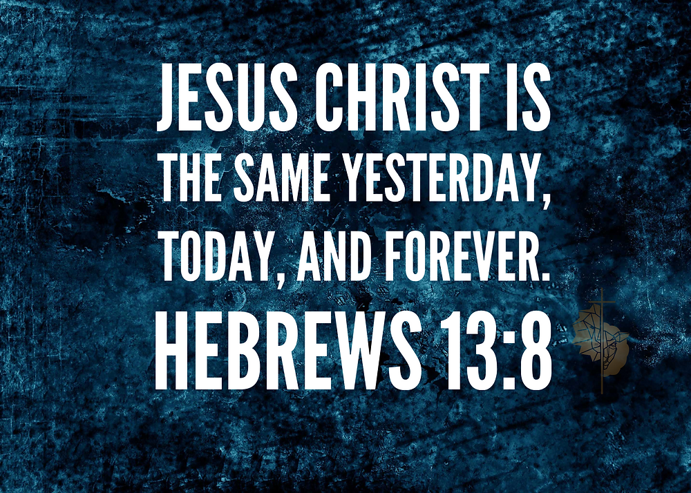 jesus christ the same yesterday today and forever