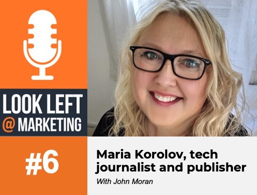 Listen: Left @ Marketing Podcast, Tech Journalist Maria Korolov
