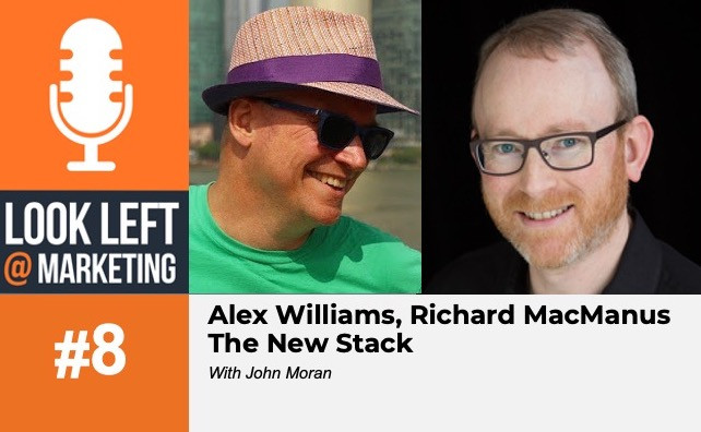 Look Left @ Marketing Podcast: Alex Williams and Richard MacManus of The New Stack