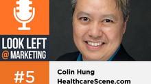Look Left @ Marketing Podcast, Episode 5: Colin Hung, Healthcare Scene