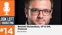 Look Left @ Marketing Podcast, Episode 14: Bennett Richardson, VP & GM, Protocol