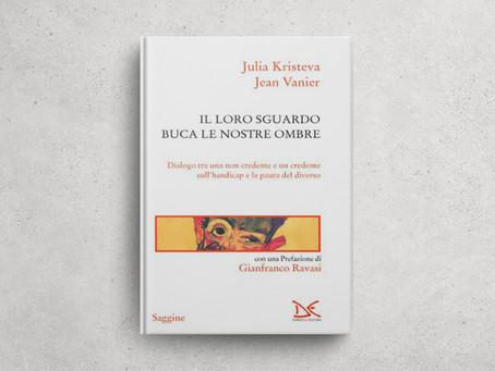 IL LORO SGUARDO BUCA LE NOSTRE OMBRE (Julia Kristeva, Jean Vanier)