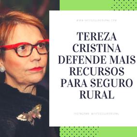 Tereza Cristina defende mais recursos para o Seguro Rural