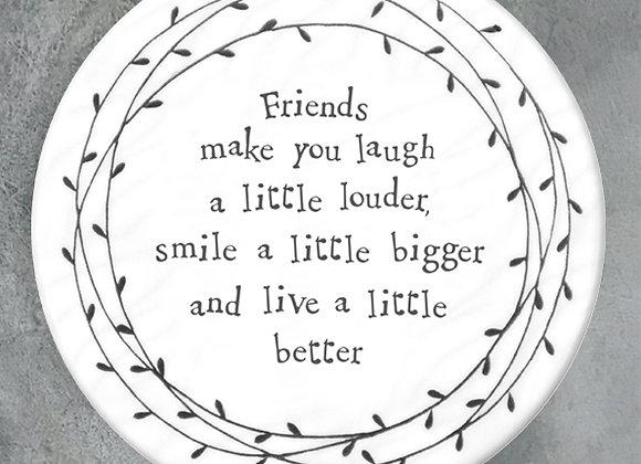 "Porcelain Coaster - ""Friends Make You Laugh Louder..."""