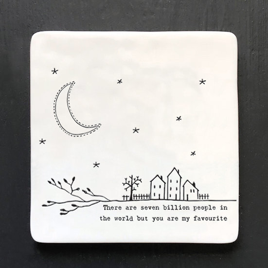 """Porcelain Square Coaster - """"There Are Seven Billion People in the World..."""""""