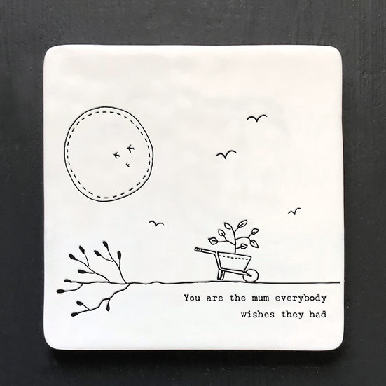 "Porcelain Square Coaster - ""You Are The Mum Everybody Wishes They Had"""