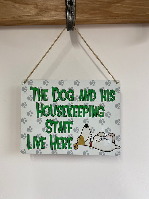 Dog Metal Sign The Dog and his House Keeping Staff Live Here Quirky Retro Gift