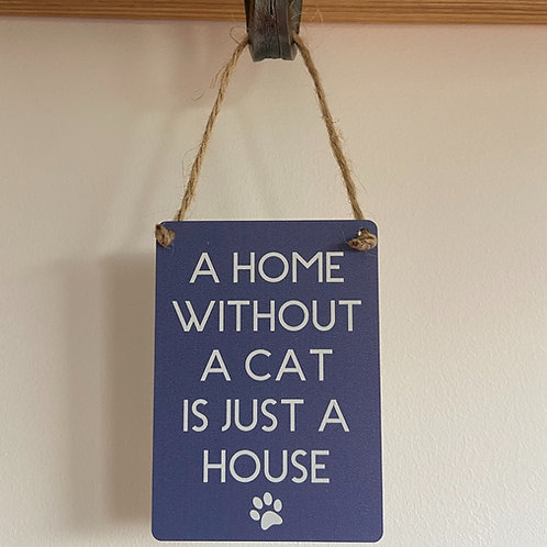 A Home without a Cat Metal Mini Dangler Sign