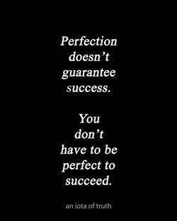 Perfection-doesnt-guarantee-success