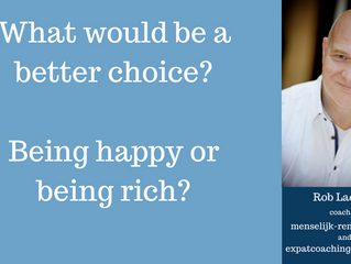 What would be a better choice?  Being happy or being rich?