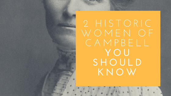2 Historic Women of Campbell You Should Know