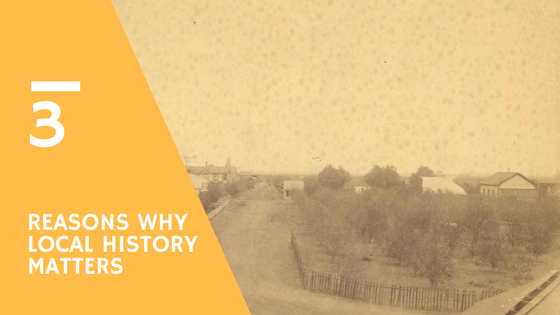 3 Reasons Why Local History Matters