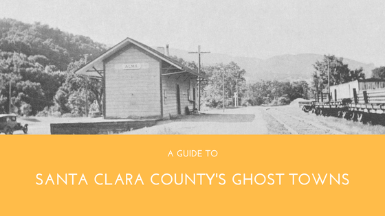 A Guide to Santa Clara County's Ghost Towns
