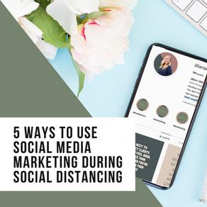 5 Ways to Use Social Media Marketing During Social Distancing