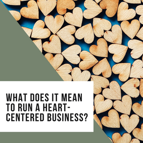 What Does It Mean to Run a Heart-Centered Business?