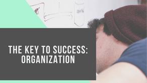 The Key to success: Organization