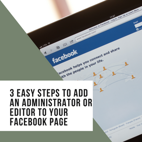 3 Easy Steps to Add an Administrator or Editor to Your Facebook Page
