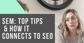 SEM: Top Tips & How it Connects to SEO
