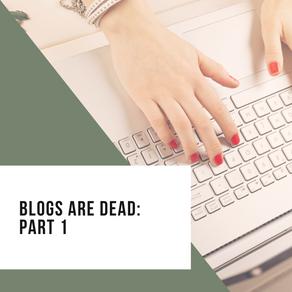 Blogs are Dead: Part 1