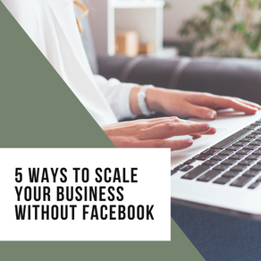 5 Ways to Scale Your Business Without Facebook