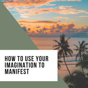 How to Use Your Imagination to Manifest
