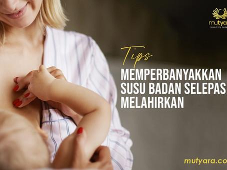 Cara-cara banyakkan susu badan selepas melahirkan