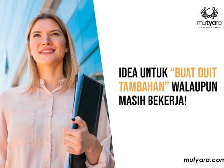 """IDEA UNTUK """"BUAT DUIT TAMBAHAN"""" WALAUPUN MASIH BEKERJA!"""