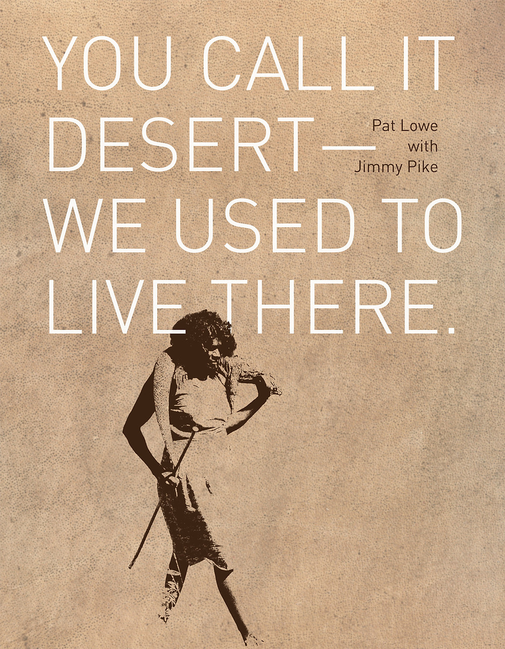 You Call it Desert, We Used to Live There by Pat Lowe, Jimmy Pike