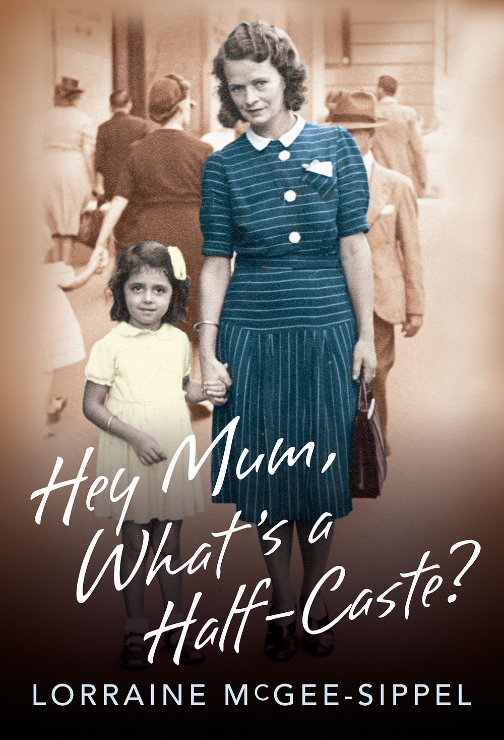 Hey Mum What's a Half-Caste by Lorraine McGee-Sipple