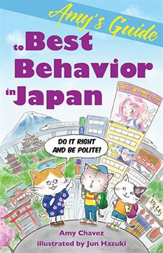 Amy's Guide to Best Behavior in Japan: Do it Right and Be Polite! by Amy Chavez, Illustrated by Jun Hazuki