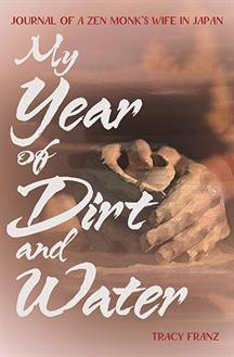 My Year of Dirt and Water: Journal of a Zen Monk's Wife in Japan by Tracy Franz