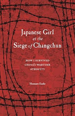 Japanese Girl at the Siege of Changchun: How I Survived China's Wartime Atrocity by Homare Endo, Translated by Michael Brase
