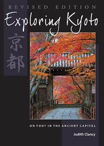 Exploring Kyoto: On Foot in the Ancient Capital (Revised Edition)   by Judith Clancy