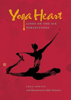 Yoga Heart: Lines on the Six Perfections by Leza Lowitz