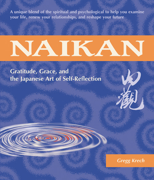"Excerpt Wednesday - ""Naikan: Gratitude, Grace, and the Japanese Art of Self-Reflection"" by Gregg Krech"