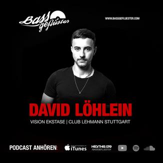 Bassgeflüster mit David Löhlein (Club Lehmann | Vision Ekstase)