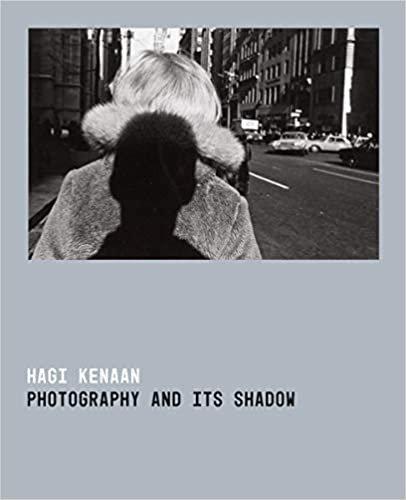 Photography and Its Shadow/ Hagi Kenaan