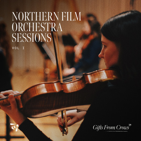 NEWS: Gifts From Crows Releases Northern Film Orchestra Sessions Vol. 1 EP.