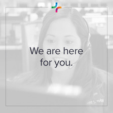 We are here for you.