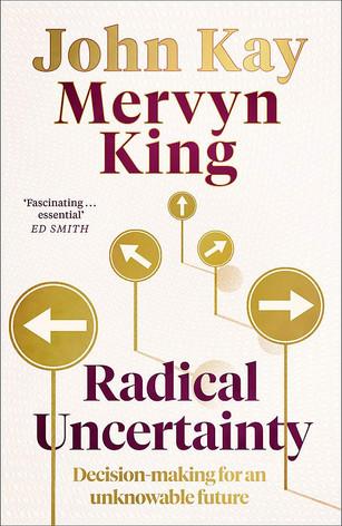 Radical Uncertainty - John Kay & Mervyn King