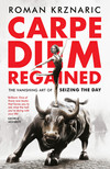 Carpe Diem Regained - Roman Krznaric