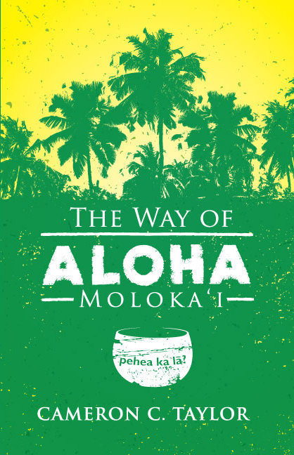 Cover of The way of Aloha: Moloka'i By Cameron C Taylor