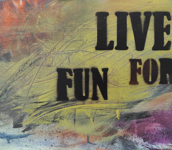 2015_LIVE FOR FUN 30x40 90_2.jpg