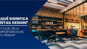 Qué significa Retail Design y cuál es la importancia en tu tienda
