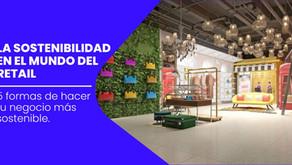 La sostenibilidad en el mundo del retail: 5 formas de hacer tu negocio más sostenible