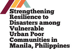 Strengthening  Resilience to  Disasters among Vulnerable  Urban Poor  Communities in  Manila, Philip